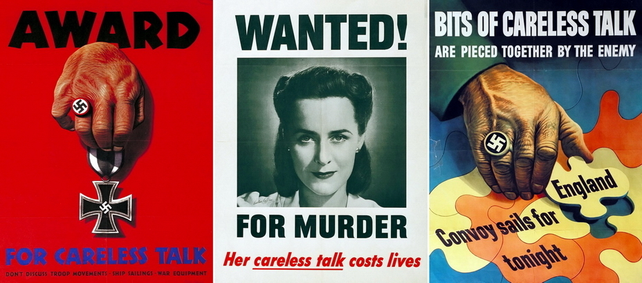 ​Whereas Finnish posters promise execution for collaboration with the enemy, the American poster on the left promises the German Iron Cross for chattering about troop movements, sailing, and military equipment. Probably, such owner of the German award is wanted for murder — her careless talk cost lives (in the center). The poster on the right shows that the enemy knows how to piece together the most fragmentary information - Highlights for Warspot: world-wide vow of silence | Warspot.net
